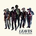 Leaves - we are shadows